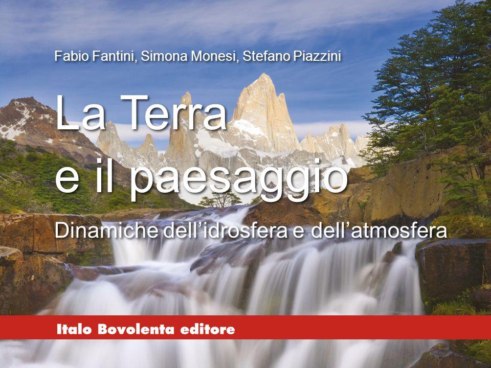 Fabio Fantini, Simona Monesi, Stefano Piazzini La Terra e il paesaggio La Terra e il paesaggio Dinamiche dell'idrosfera e dell'atmosfera