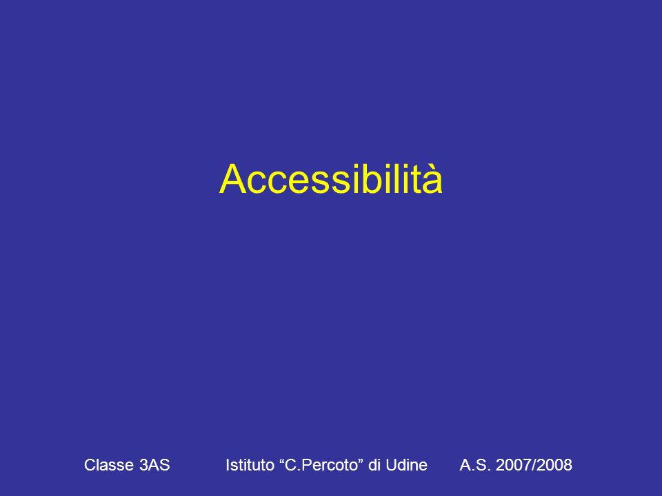 Accessibilità Classe 3AS Istituto C.Percoto di Udine A.S. 2007/2008