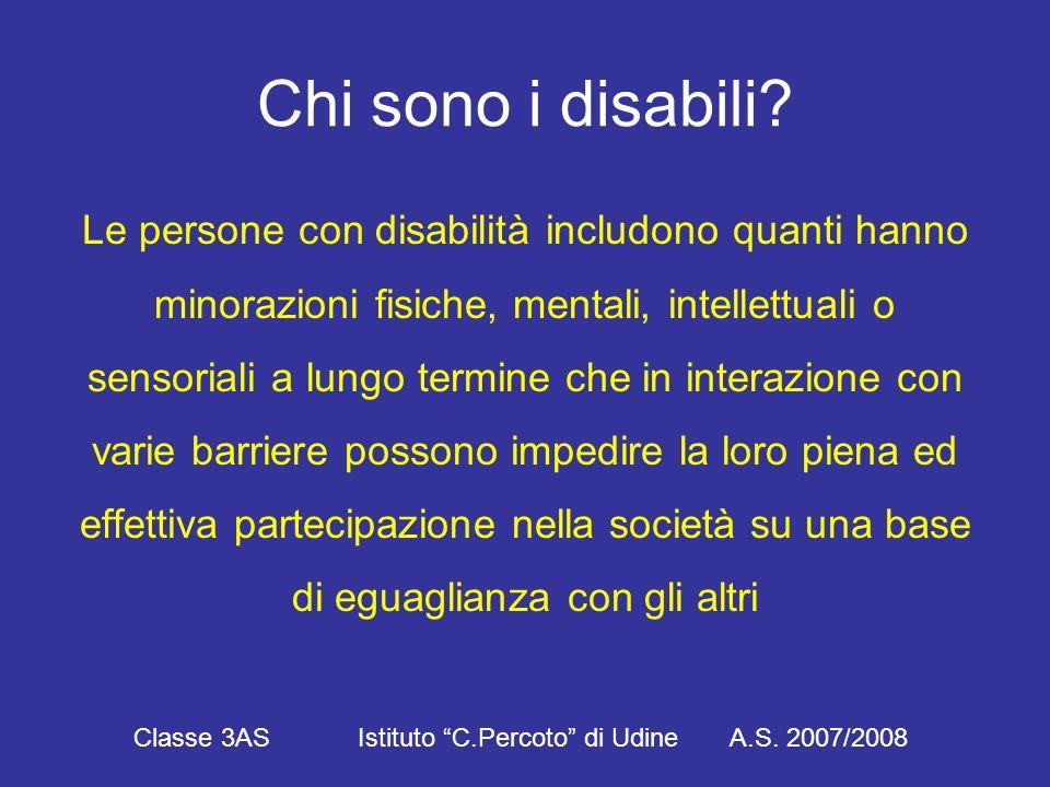 La discriminazione contro qualsiasi persona sulla base della disabilità costituisce una violazione della dignità e del valore della persona umana Classe 3AS Istituto C.Percoto di Udine A.S.