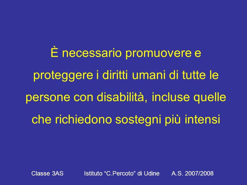È necessario promuovere e proteggere i diritti umani di tutte le persone con disabilità, incluse quelle che richiedono sostegni più intensi Classe 3AS Istituto C.Percoto di Udine A.S.