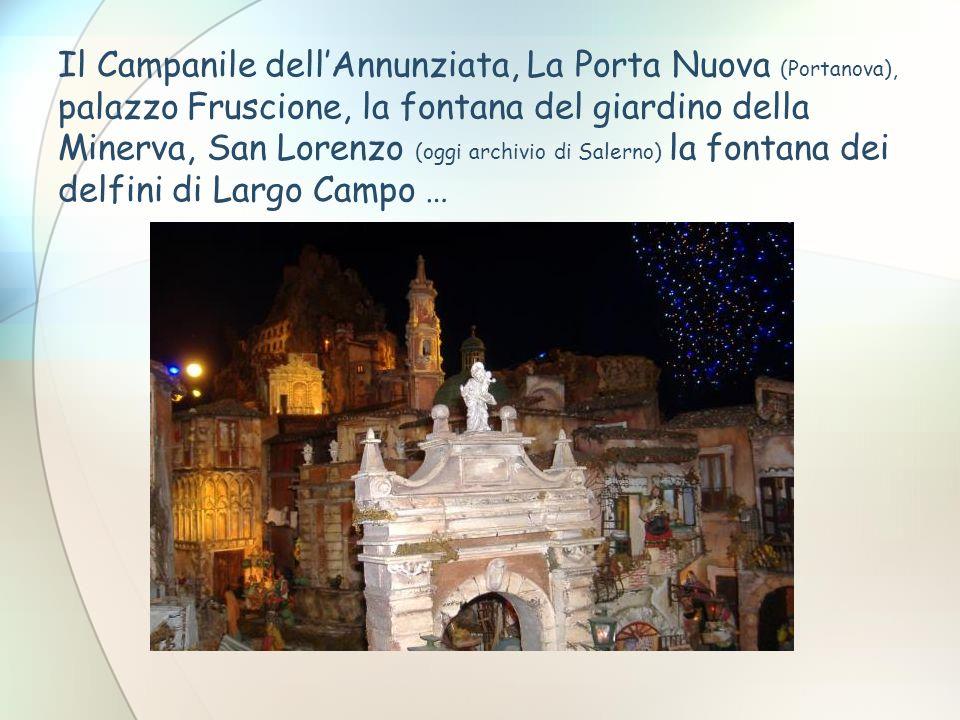 Il Campanile dell'Annunziata, La Porta Nuova (Portanova), palazzo Fruscione, la fontana del giardino della Minerva, San Lorenzo (oggi archivio di Salerno) la fontana dei delfini di Largo Campo …