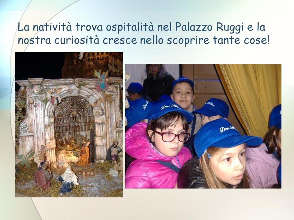 La natività trova ospitalità nel Palazzo Ruggi e la nostra curiosità cresce nello scoprire tante cose!