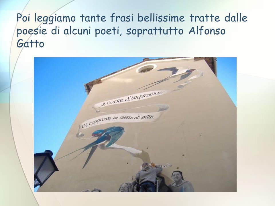 Poi leggiamo tante frasi bellissime tratte dalle poesie di alcuni poeti, soprattutto Alfonso Gatto