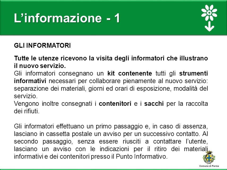 L'informazione - 1 GLI INFORMATORI Tutte le utenze ricevono la visita degli informatori che illustrano il nuovo servizio.
