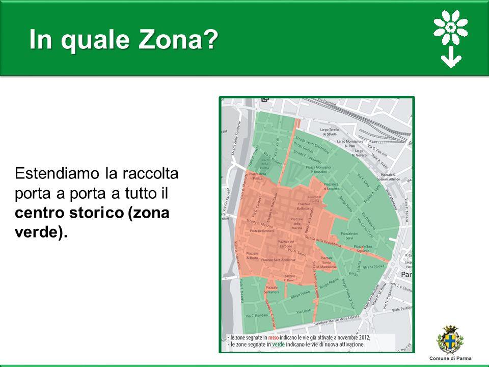 In quale Zona Estendiamo la raccolta porta a porta a tutto il centro storico (zona verde).