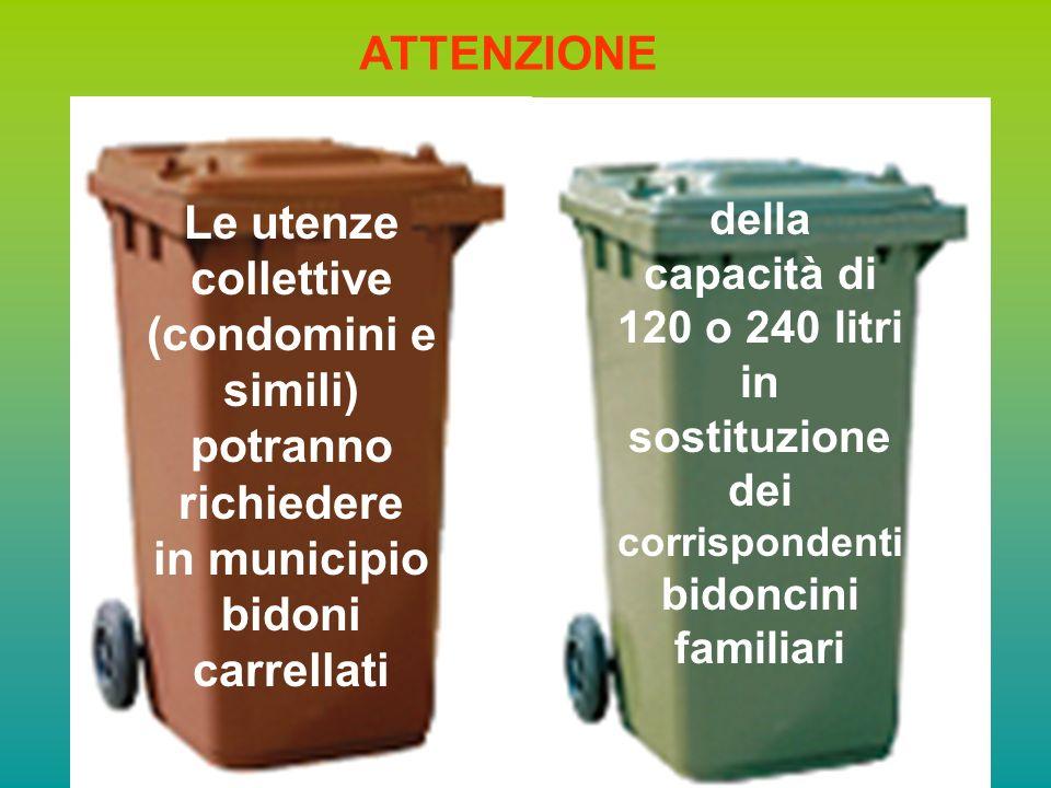 Le utenze collettive (condomini e simili) potranno richiedere in municipio bidoni carrellati della capacità di 120 o 240 litri in sostituzione dei corrispondenti bidoncini familiari ATTENZIONE