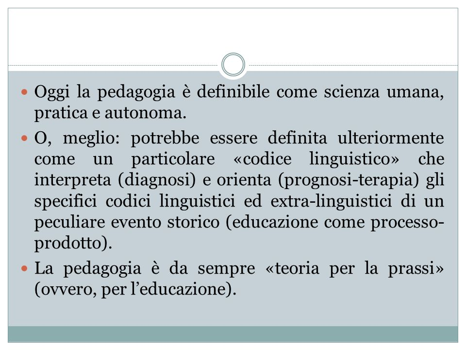 Oggi la pedagogia è definibile come scienza umana, pratica e autonoma.