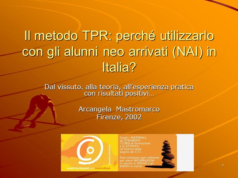 1 Il metodo TPR: perché utilizzarlo con gli alunni neo arrivati (NAI) in Italia? Dal vissuto. alla teoria, all'esperienza pratica con risultati positi
