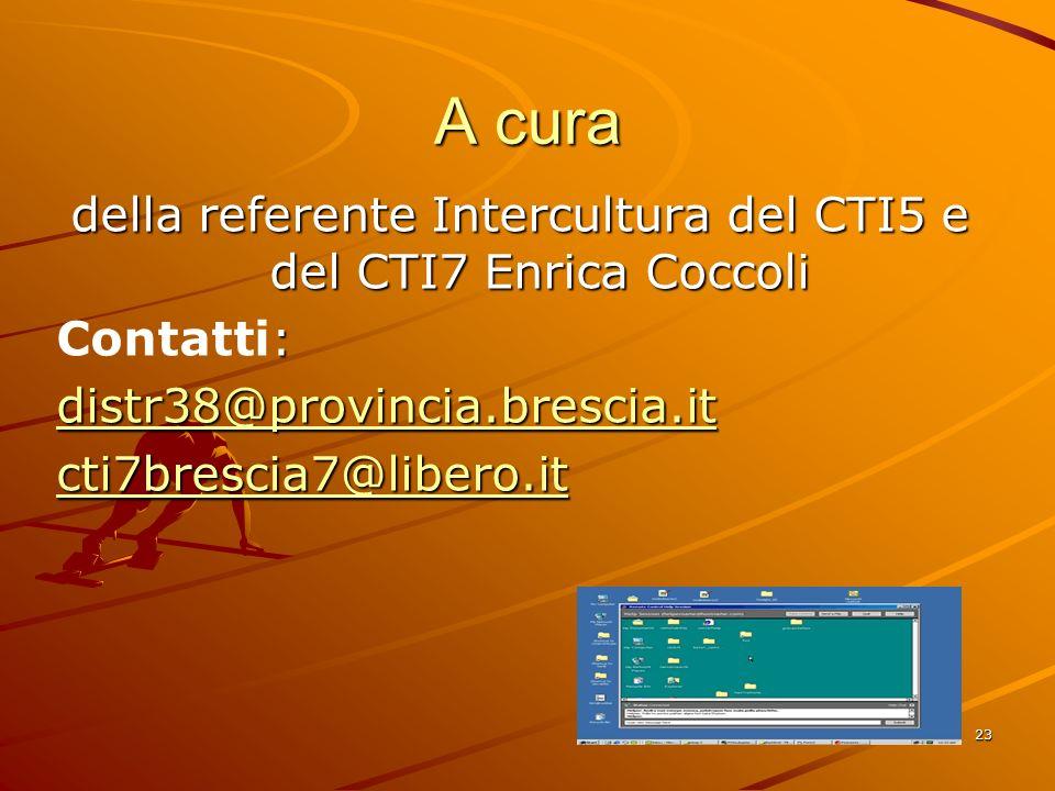 23 A cura della referente Intercultura del CTI5 e del CTI7 Enrica Coccoli : Contatti: distr38@provincia.brescia.it cti7brescia7@libero.it