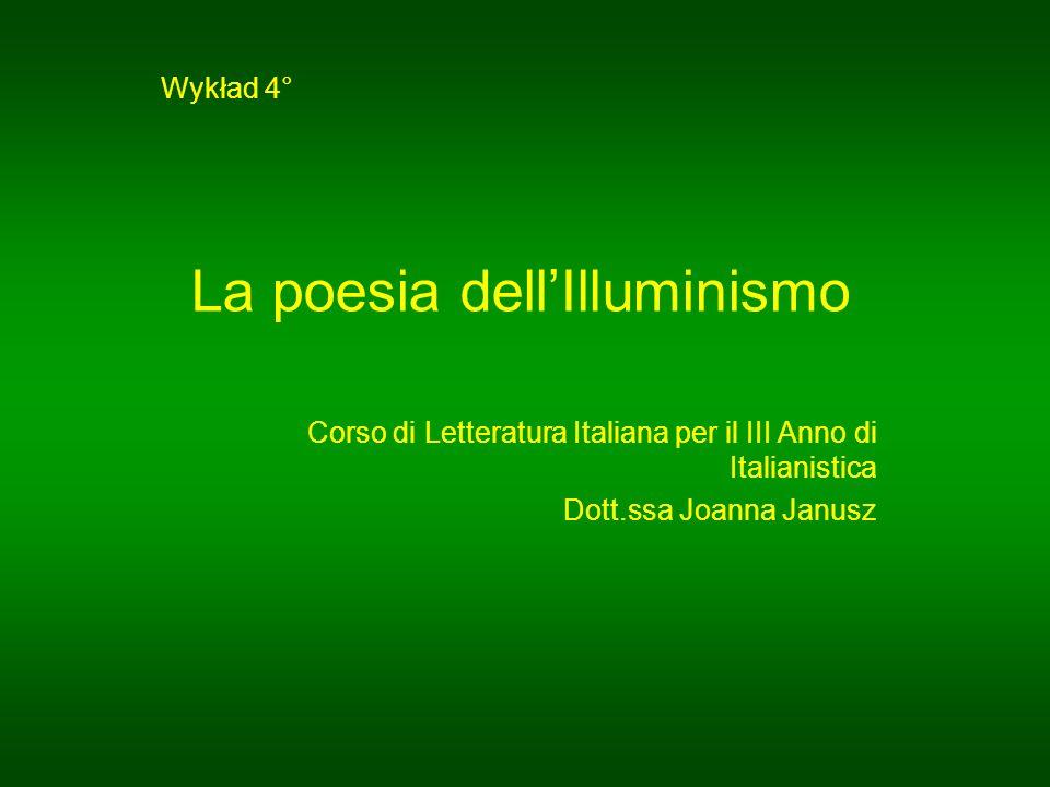 Wykład 4° La poesia dell'Illuminismo Corso di Letteratura Italiana per il III Anno di Italianistica Dott.ssa Joanna Janusz
