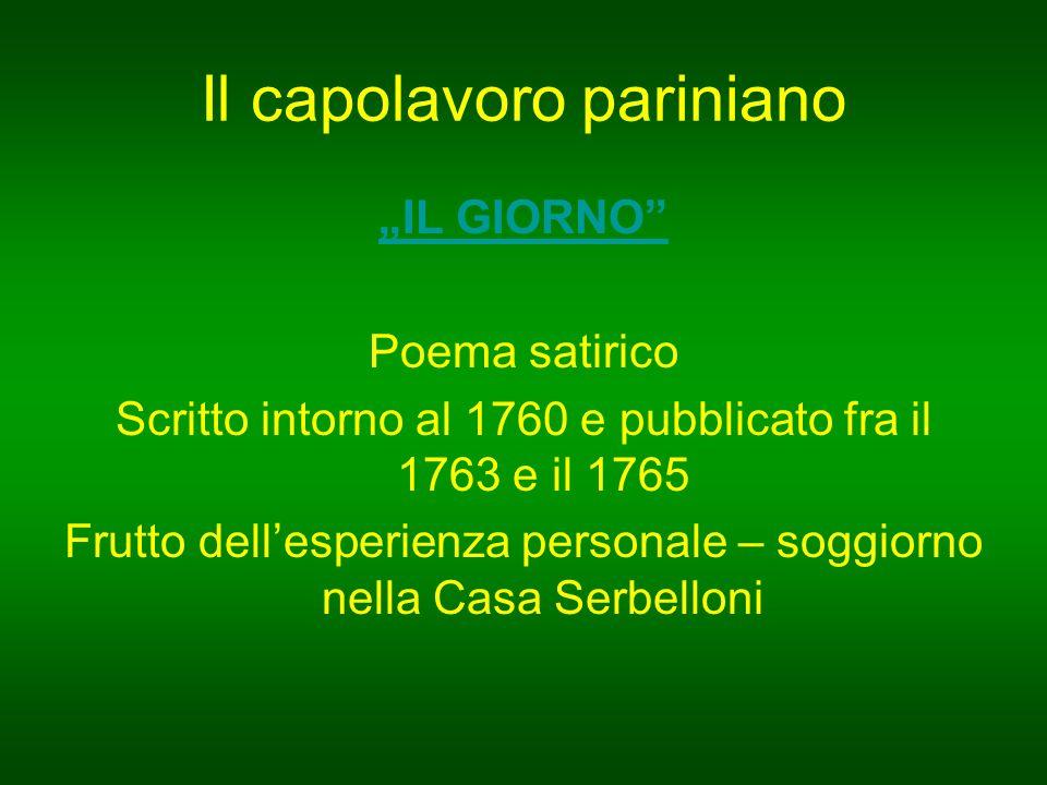 """Il capolavoro pariniano """"IL GIORNO Poema satirico Scritto intorno al 1760 e pubblicato fra il 1763 e il 1765 Frutto dell'esperienza personale – soggiorno nella Casa Serbelloni"""