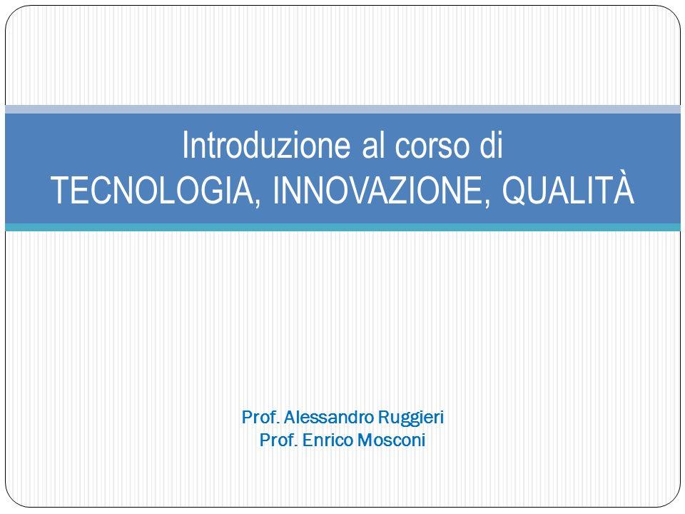 Introduzione al corso di TECNOLOGIA, INNOVAZIONE, QUALITÀ Prof.