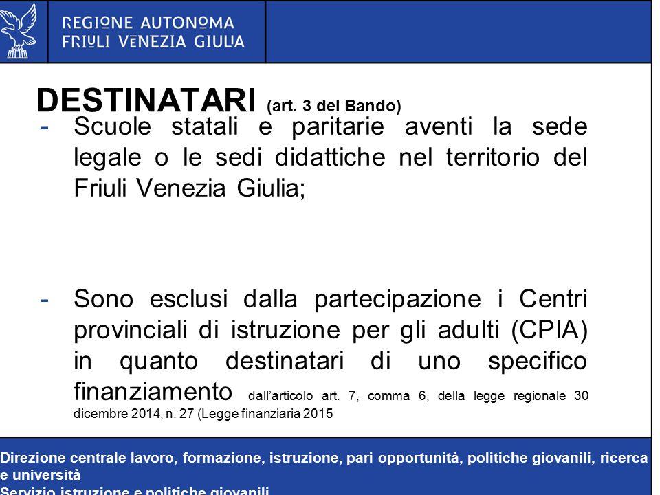-Scuole statali e paritarie aventi la sede legale o le sedi didattiche nel territorio del Friuli Venezia Giulia; -Sono esclusi dalla partecipazione i Centri provinciali di istruzione per gli adulti (CPIA) in quanto destinatari di uno specifico finanziamento dall'articolo art.
