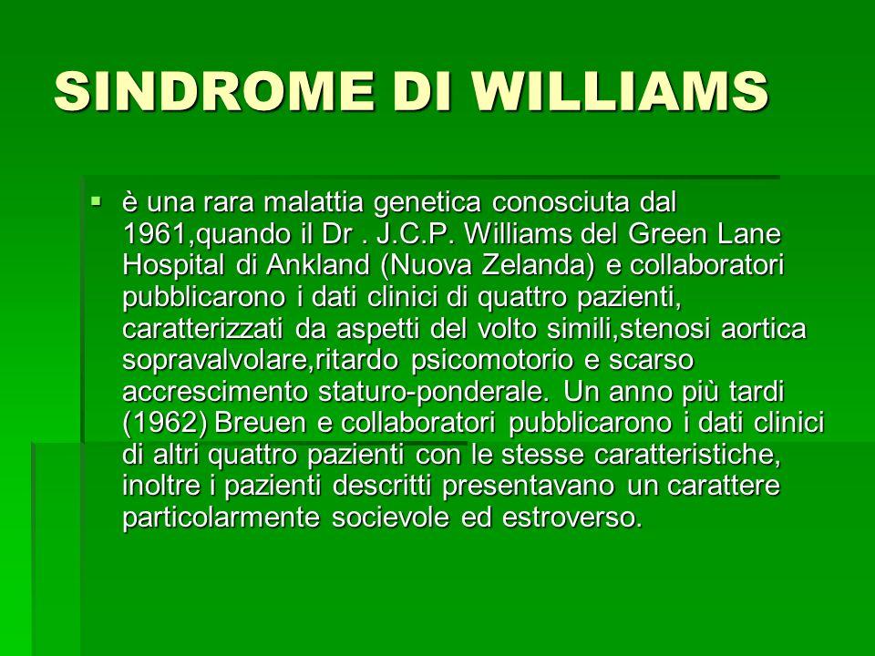 SINDROME DI WILLIAMS  è una rara malattia genetica conosciuta dal 1961,quando il Dr.