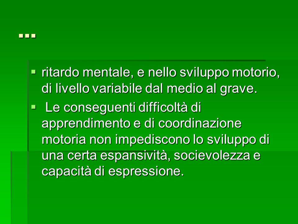 ...  ritardo mentale, e nello sviluppo motorio, di livello variabile dal medio al grave.