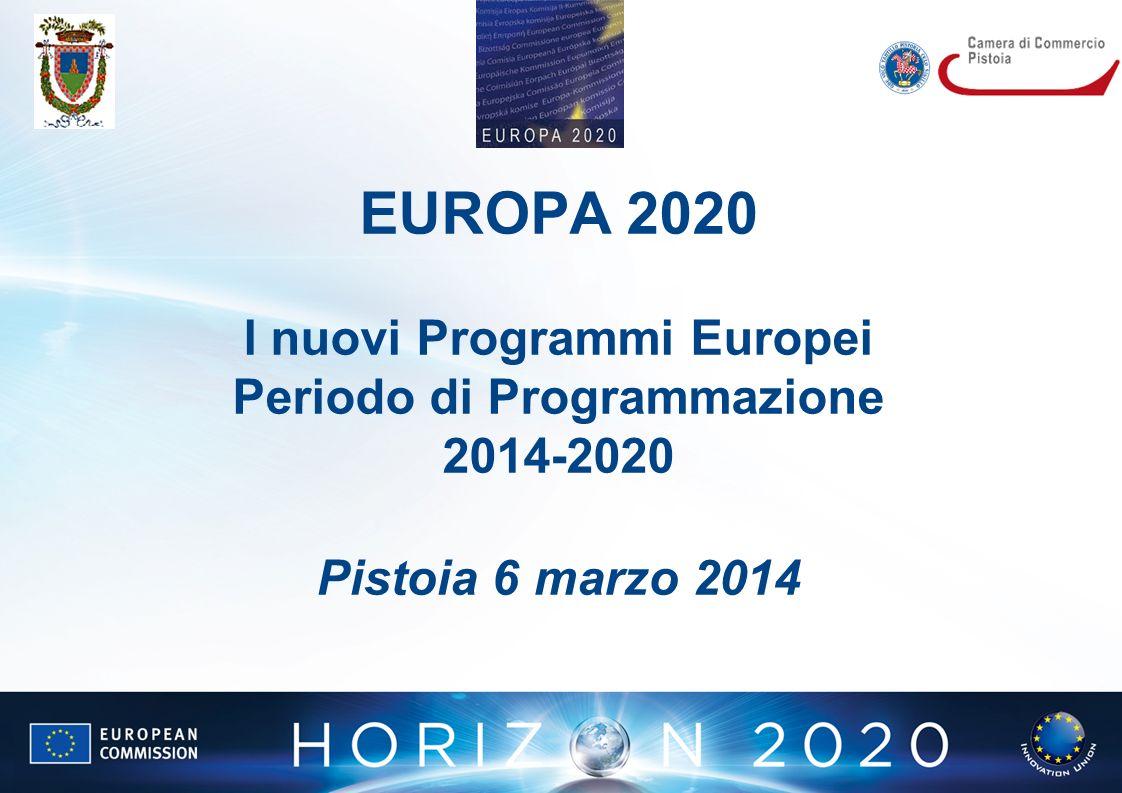 EUROPA 2020 l nuovi Programmi Europei Periodo di Programmazione 2014-2020 Pistoia 6 marzo 2014