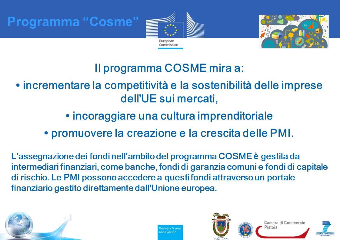 Il programma COSME mira a: incrementare la competitivit à e la sostenibilit à delle imprese dell UE sui mercati, incoraggiare una cultura imprenditoriale promuovere la creazione e la crescita delle PMI.