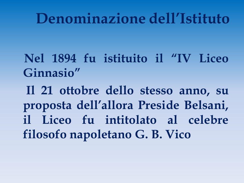 Denominazione dell'Istituto Nel 1894 fu istituito il IV Liceo Ginnasio Il 21 ottobre dello stesso anno, su proposta dell'allora Preside Belsani, il Liceo fu intitolato al celebre filosofo napoletano G.