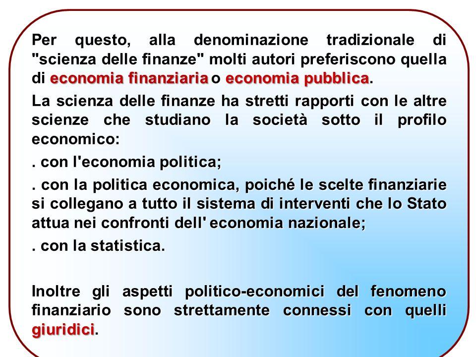 Per questo, alla denominazione tradizionale di scienza delle finanze molti autori preferiscono quella di economia finanziaria economia pubblica.