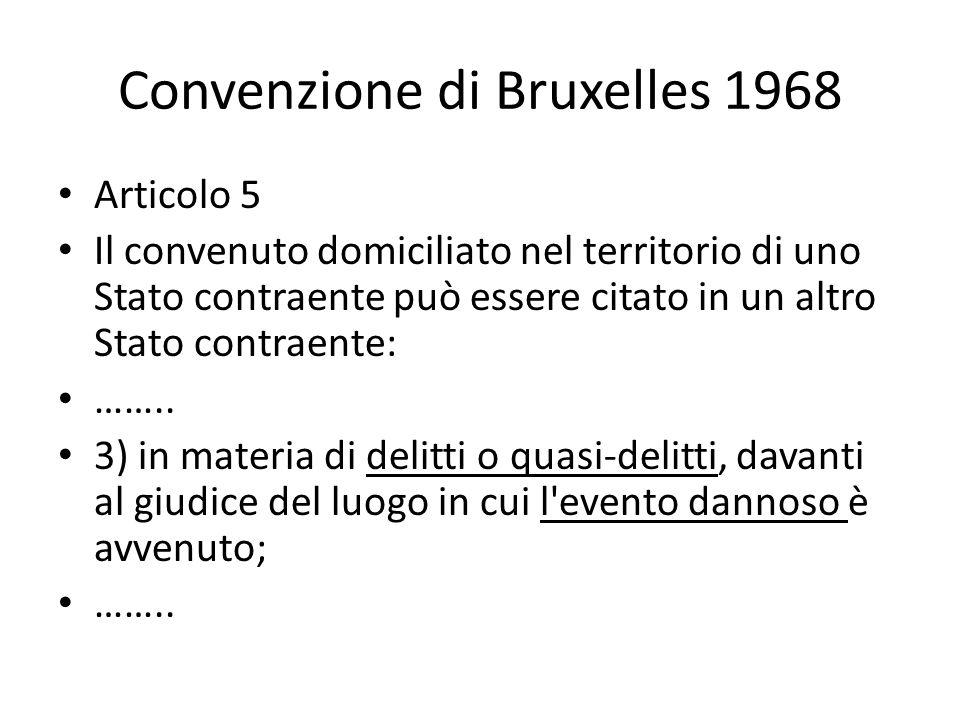 Convenzione di Bruxelles 1968 Articolo 5 Il convenuto domiciliato nel territorio di uno Stato contraente può essere citato in un altro Stato contraente: ……..