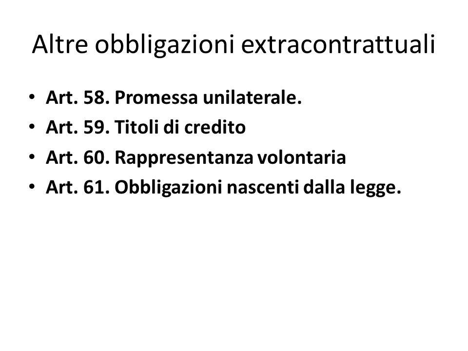 Altre obbligazioni extracontrattuali Art. 58. Promessa unilaterale.
