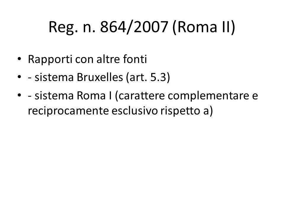 Reg. n. 864/2007 (Roma II) Rapporti con altre fonti - sistema Bruxelles (art.