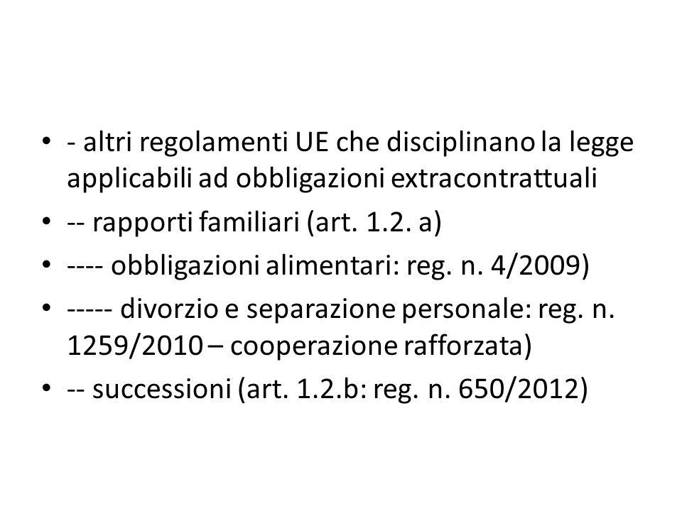 - altri regolamenti UE che disciplinano la legge applicabili ad obbligazioni extracontrattuali -- rapporti familiari (art.