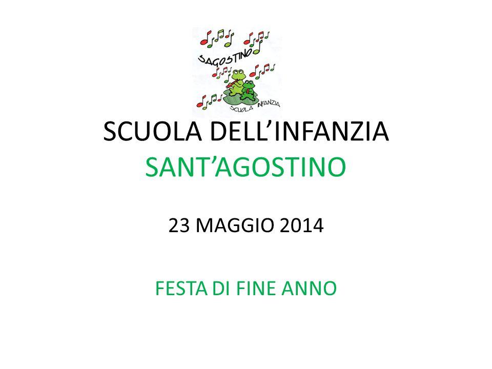 SCUOLA DELL'INFANZIA SANT'AGOSTINO 23 MAGGIO 2014 FESTA DI FINE ANNO