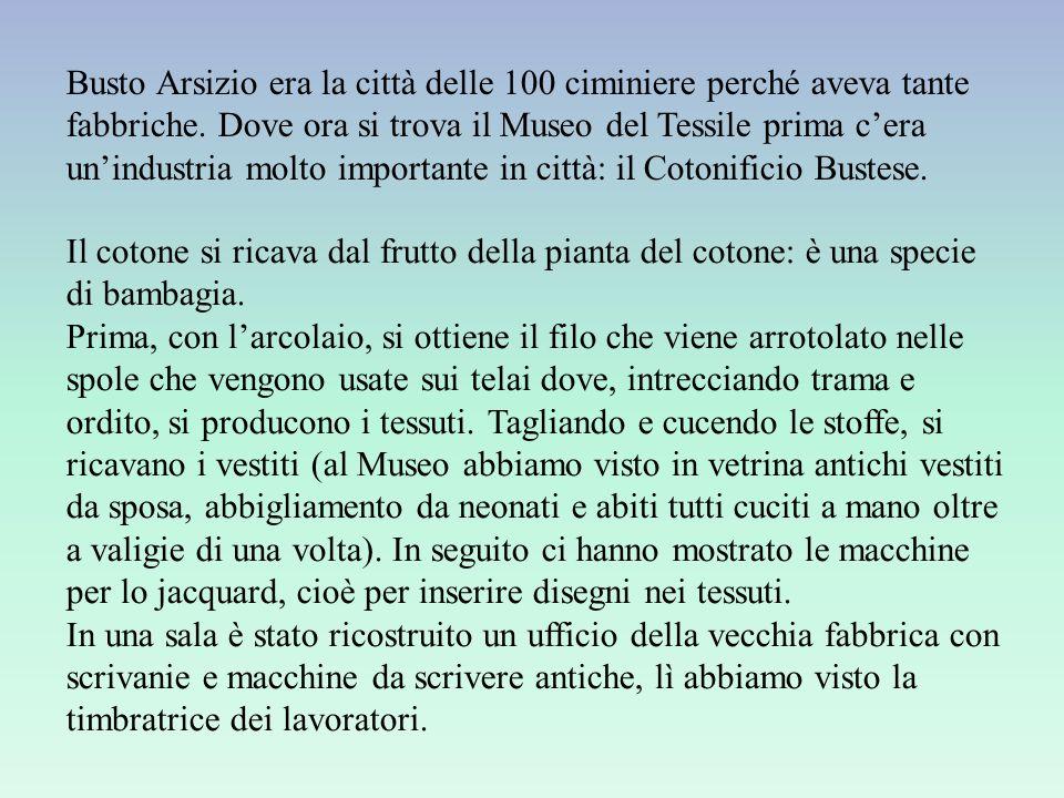 Busto Arsizio era la città delle 100 ciminiere perché aveva tante fabbriche.