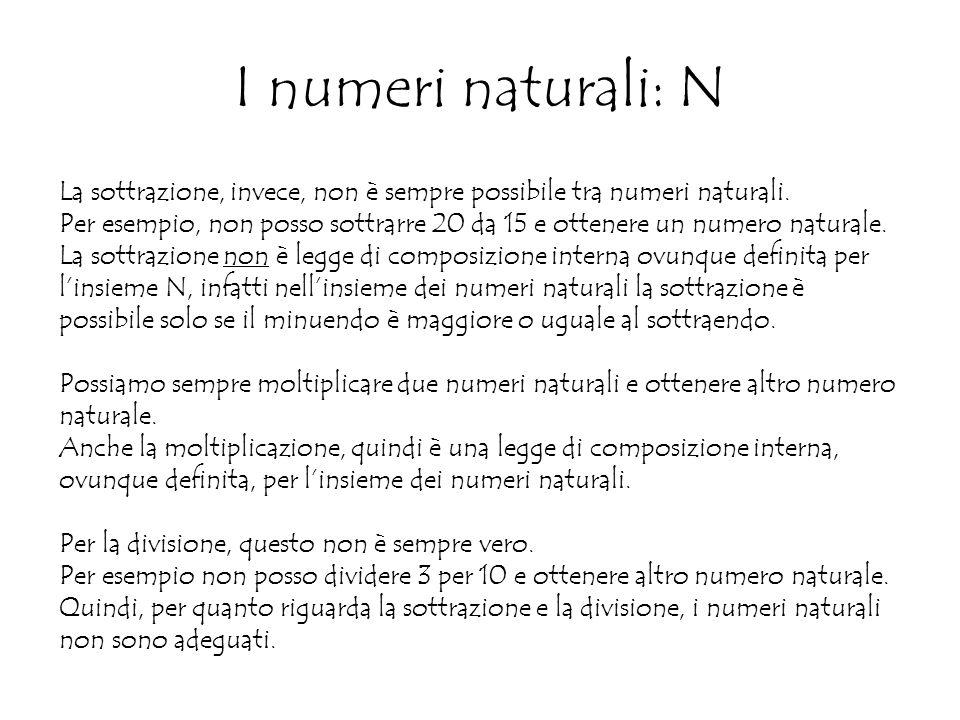 I numeri naturali: N La sottrazione, invece, non è sempre possibile tra numeri naturali.