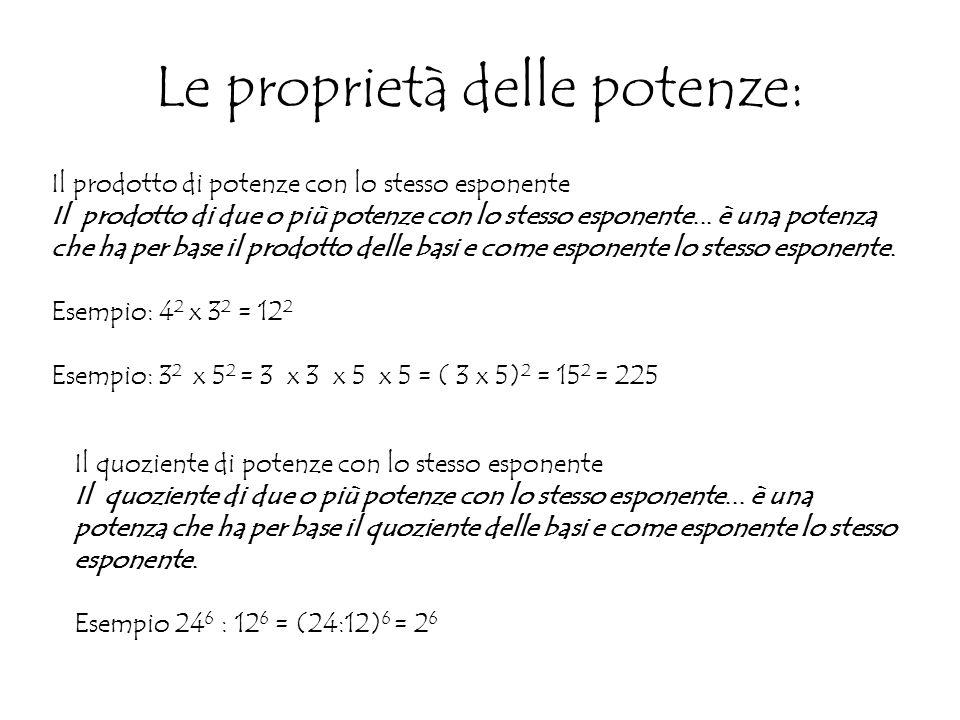 Le proprietà delle potenze: Il prodotto di potenze con lo stesso esponente Il prodotto di due o più potenze con lo stesso esponente...