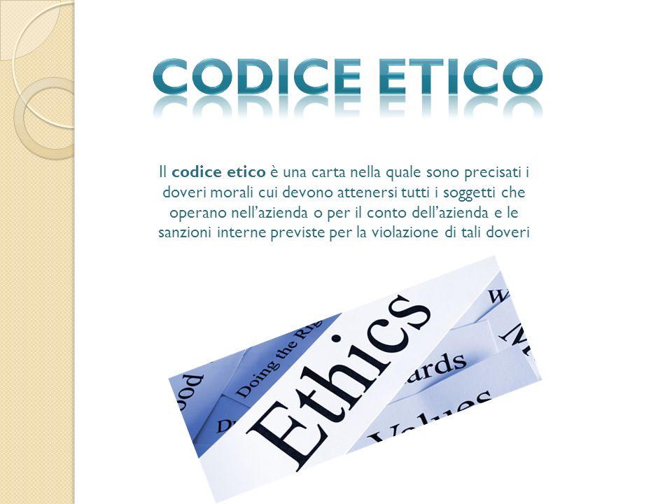 Il codice etico è una carta nella quale sono precisati i doveri morali cui devono attenersi tutti i soggetti che operano nell'azienda o per il conto dell'azienda e le sanzioni interne previste per la violazione di tali doveri