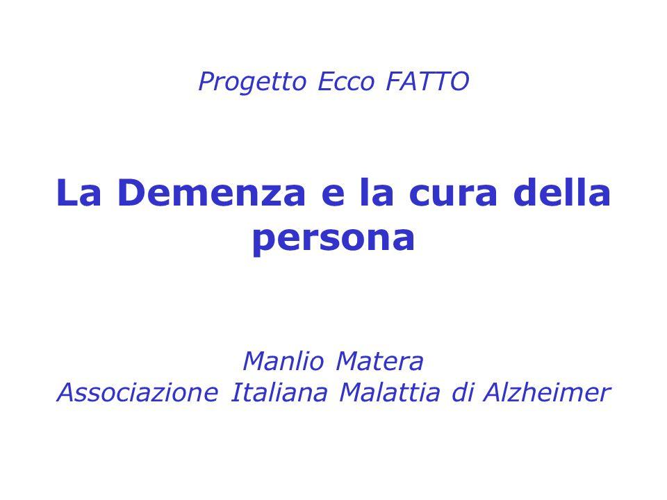 Progetto Ecco FATTO La Demenza e la cura della persona Manlio Matera Associazione Italiana Malattia di Alzheimer