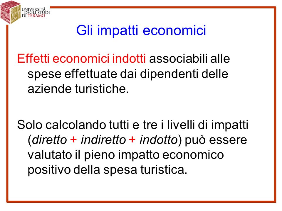 Gli impatti economici Effetti economici indotti associabili alle spese effettuate dai dipendenti delle aziende turistiche.