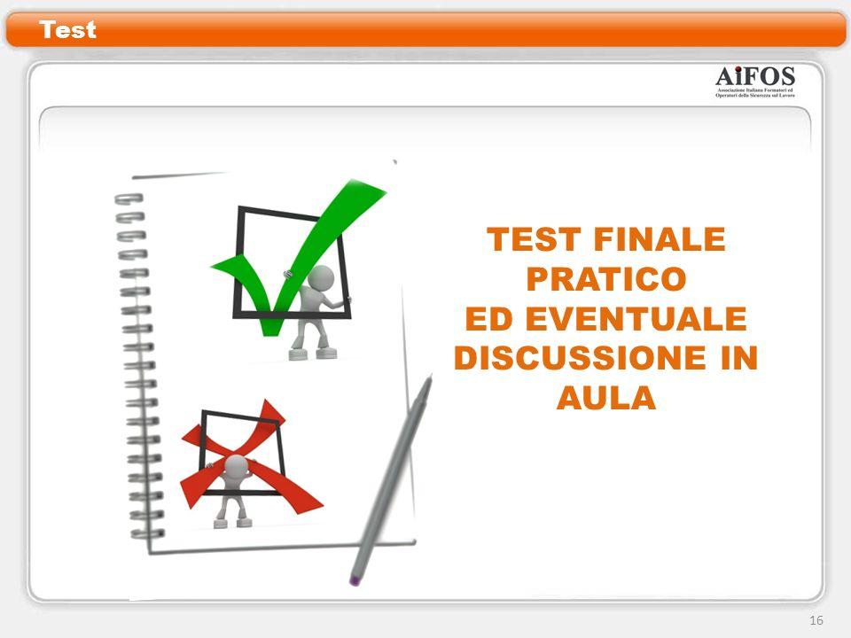 TEST FINALE PRATICO ED EVENTUALE DISCUSSIONE IN AULA Test 16