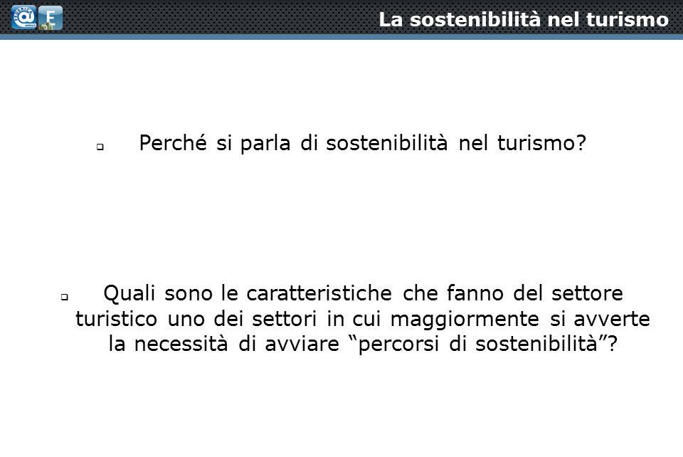La sostenibilità nel turismo  Perché si parla di sostenibilità nel turismo.