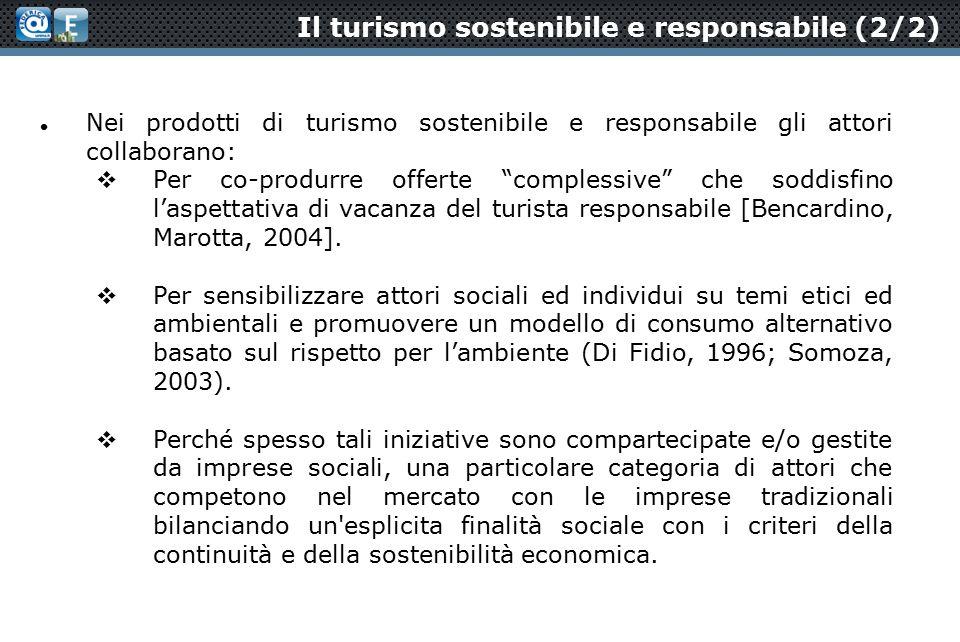 Il turismo sostenibile e responsabile (2/2) Nei prodotti di turismo sostenibile e responsabile gli attori collaborano:  Per co-produrre offerte complessive che soddisfino l'aspettativa di vacanza del turista responsabile [Bencardino, Marotta, 2004].