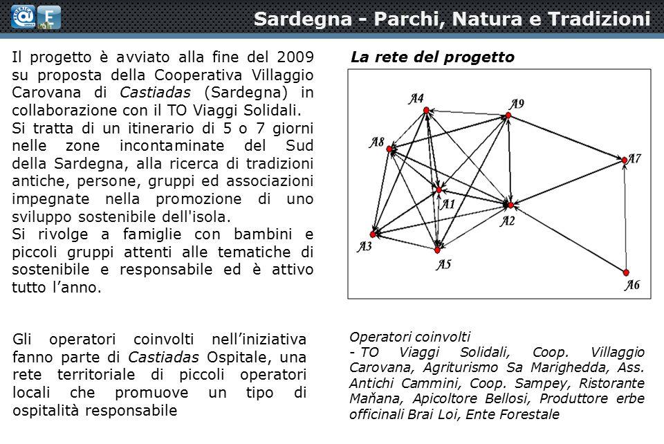 Sardegna - Parchi, Natura e Tradizioni Il progetto è avviato alla fine del 2009 su proposta della Cooperativa Villaggio Carovana di Castiadas (Sardegna) in collaborazione con il TO Viaggi Solidali.
