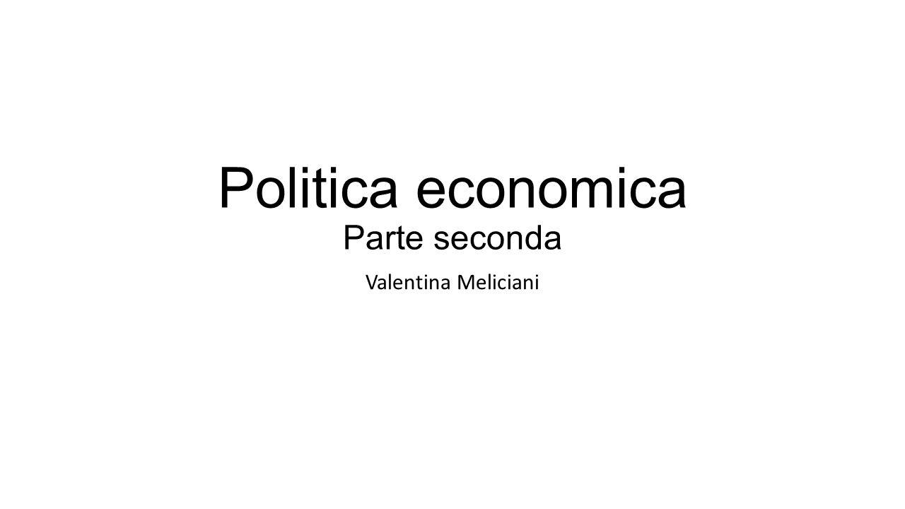 Politica economica Parte seconda Valentina Meliciani