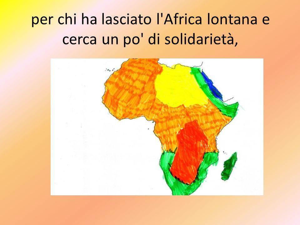 per chi ha lasciato l Africa lontana e cerca un po di solidarietà,