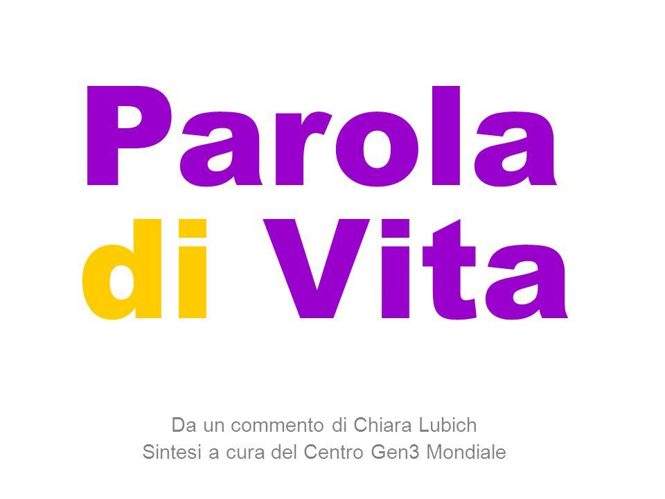 Parola di Vita Da un commento di Chiara Lubich Sintesi a cura del Centro Gen3 Mondiale