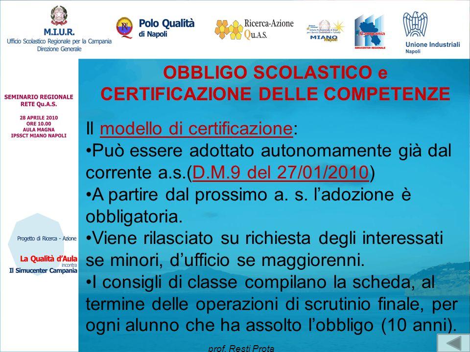 OBBLIGO SCOLASTICO e CERTIFICAZIONE DELLE COMPETENZE Il modello di certificazione:modello di certificazione Può essere adottato autonomamente già dal