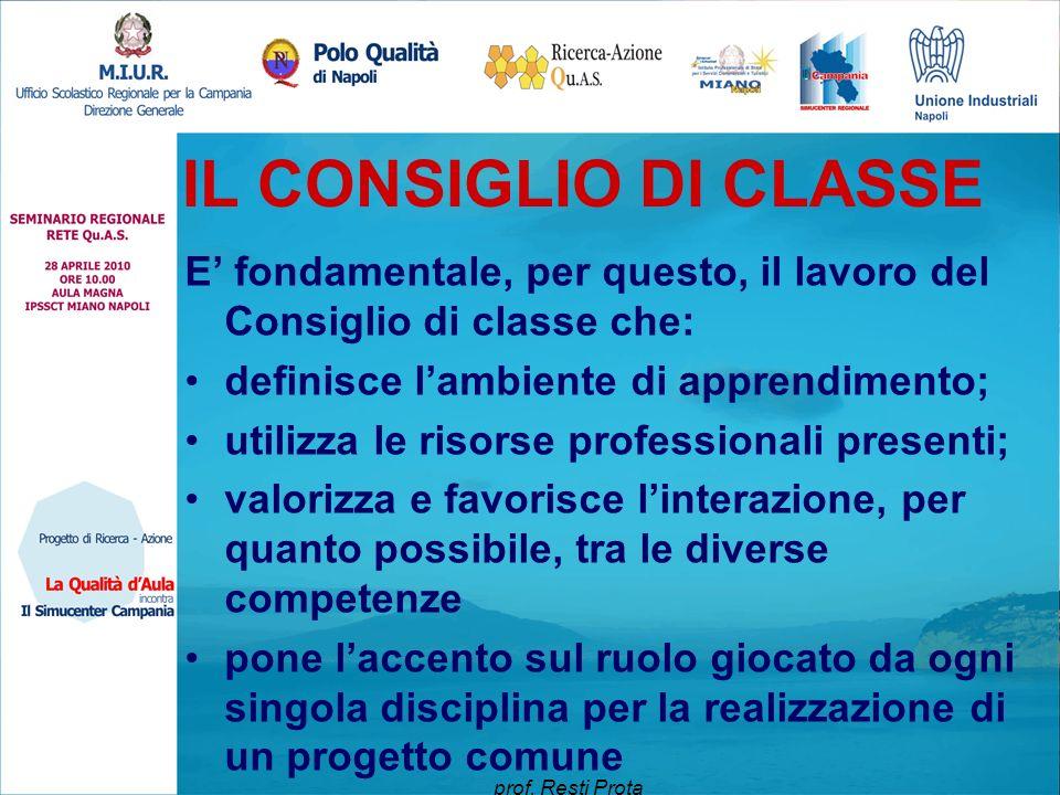 IL CONSIGLIO DI CLASSE E' fondamentale, per questo, il lavoro del Consiglio di classe che: definisce l'ambiente di apprendimento; utilizza le risorse
