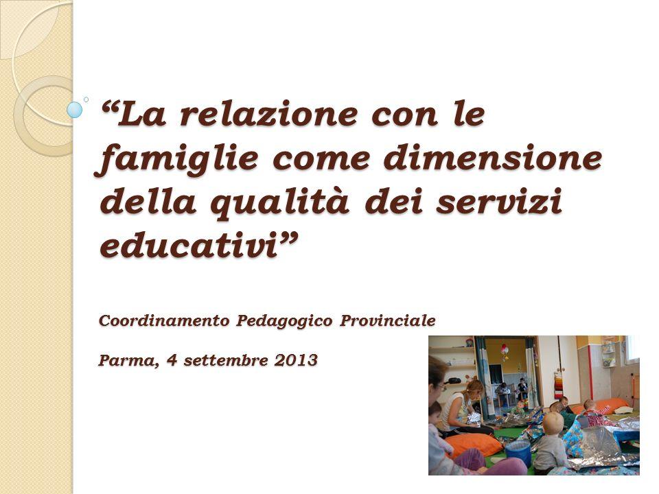 La relazione con le famiglie come dimensione della qualità dei servizi educativi Coordinamento Pedagogico Provinciale Parma, 4 settembre 2013