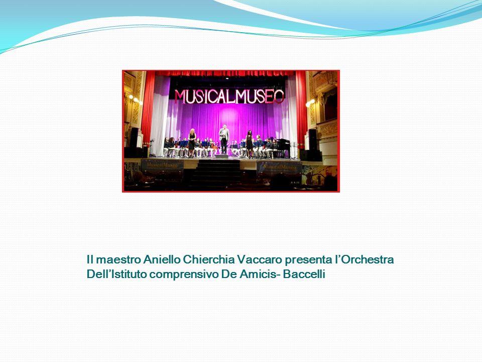 Il maestro Aniello Chierchia Vaccaro presenta l'Orchestra Dell'Istituto comprensivo De Amicis- Baccelli