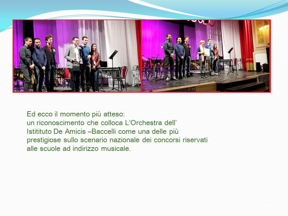 Ed ecco il momento più atteso: un riconoscimento che colloca L'Orchestra dell' Istitituto De Amicis –Baccelli come una delle più prestigiose sullo scenario nazionale dei concorsi riservati alle scuole ad indirizzo musicale.