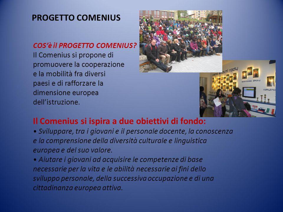 PROGETTO COMENIUS COS'è il PROGETTO COMENIUS? Il Comenius si propone di promuovere la cooperazione e la mobilità fra diversi paesi e di rafforzare la
