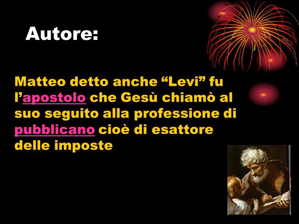 Autore: Matteo detto anche Levi fu l'apostolo che Gesù chiamò al suo seguito alla professione di pubblicano cioè di esattore delle imposte