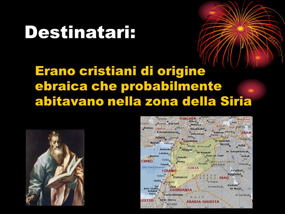 Destinatari: Erano cristiani di origine ebraica che probabilmente abitavano nella zona della Siria
