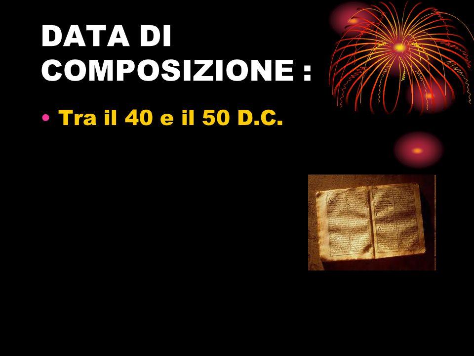 DATA DI COMPOSIZIONE : Tra il 40 e il 50 D.C.